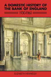 A Domestic History of the Bank of England, 1930-1960 by Elizabeth Hennessy