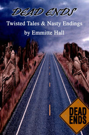 Dead Ends: Twisted Tales & Nasty Endings by Professor of Biophysics Radiology and Radiation Oncology Director at Center for Radiological Research Department of Radiation Oncology E J Hall (Colum