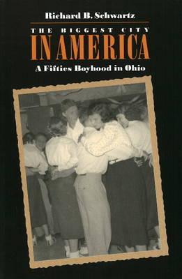 Biggest City in America: A Fifties Boyhood in Ohio by Richard B Schwartz image