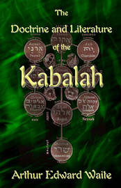 The Doctrine and Literature of the Kabalah by Arthur Edward Waite