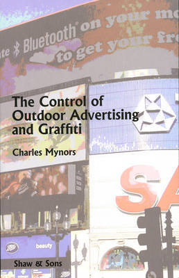 The Control of Outdoor Advertising and Graffiti by Charles Mynors