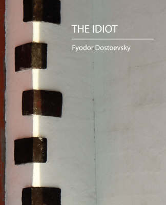The Idiot by Dostoyevsky Fyodor Dostoyevsky