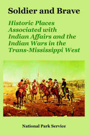 Soldier and Brave: Historic Places Associated with Indian Affairs and the Indian Wars in the Trans-Mississippi West by Park Service National Park Service image