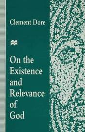 On the Existence and Relevance of God by Clement Dore image