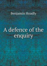 A Defence of the Enquiry by Benjamin Hoadly