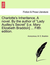 Charlotte's Inheritance. a Novel. by the Author of Lady Audley's Secret [I.E. Mary Elizabeth Braddon] ... Fifth Edition. Vol. II by * Anonymous
