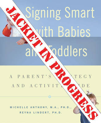 Signing Smart for Babies and Toddlers by Michelle Anthony