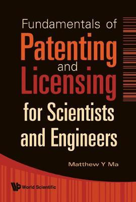 Fundamentals Of Patenting And Licensing For Scientists And Engineers by Matthew Y. Ma image
