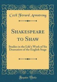 Shakespeare to Shaw by Cecil Ferard Armstrong image