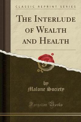 The Interlude of Wealth and Health (Classic Reprint) by Malone Society