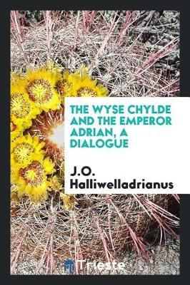The Wyse Chylde and the Emperor Adrian, a Dialogue by J O Halliwelladrianus image