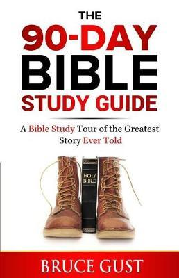 The 90-Day Bible Study Guide by Gust Bruce image