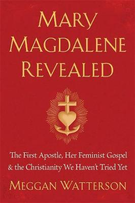 Mary Magdalene Revealed by Meggan Watterson