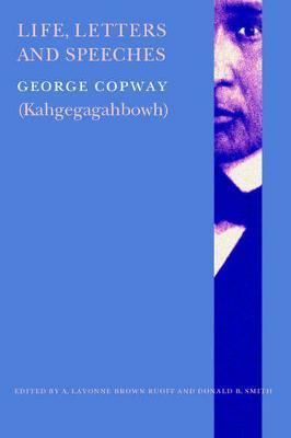 Life, Letters and Speeches by George Copway (Kahgegagahbowh)