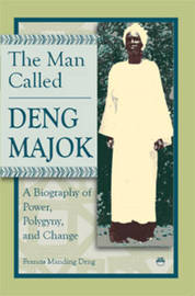 The Man Called Deng Majok by Francis M. Deng