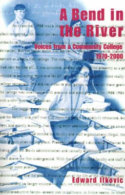 A Bend in the River: Voices from a Community College, 1970-2000 by Edward Ifkovic, Ph.D. image