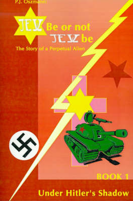 Jew Be or Not Jew Be: The Story of a Perpetual Alien by Peter J Oszmann image