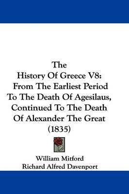 The History Of Greece V8: From The Earliest Period To The Death Of Agesilaus, Continued To The Death Of Alexander The Great (1835) by Richard Alfred Davenport image