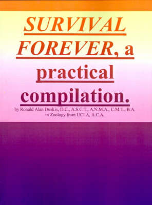 Survival Forever, a Practical Compilation by Ronald Alan Duskis, D.C., B.A. image