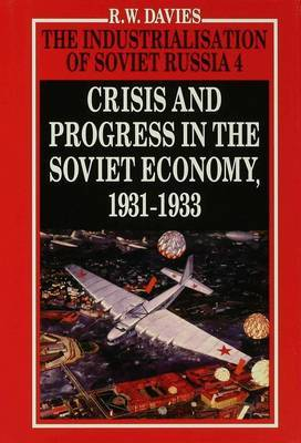 The Industrialisation of Soviet Russia Volume 4: Crisis and Progress in the Soviet Economy, 1931-1933 by R.W. Davies