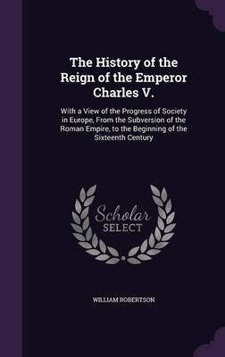 The History of the Reign of the Emperor Charles V. by William Robertson image