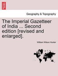 The Imperial Gazetteer of India ... Second Edition [Revised and Enlarged]. Volume X by William Wilson Hunter