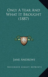 Only a Year and What It Brought (1887) by Jane Andrews image