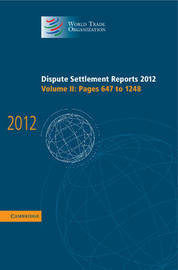 Dispute Settlement Reports 2012: Volume 2, Pages 647-1248 by World Trade Organization