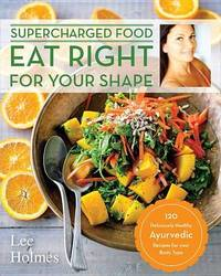 Eat Right for Your Shape by Lee Holmes