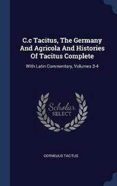 C.C Tacitus, the Germany and Agricola and Histories of Tacitus Complete by Cornelius Tacitus image