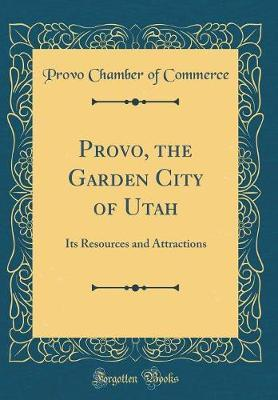 Provo, the Garden City of Utah by Provo Chamber of Commerce