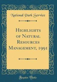 Highlights of Natural Resources Management, 1991 (Classic Reprint) by National Park Service