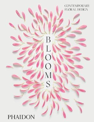 Blooms: Contemporary Floral Design by Phaidon Editors