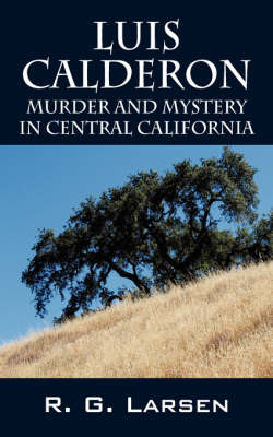 Luis Calderon: Murder and Mystery in Central California by R G Larsen image