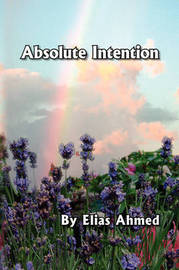 Absolute Intention by Elias Ahmed