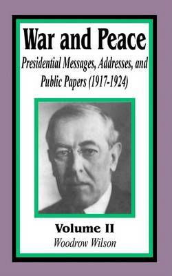 War & Peace : Presidential Messages, Addresses, and Public Papers 1917-1924 by Woodrow Wilson image