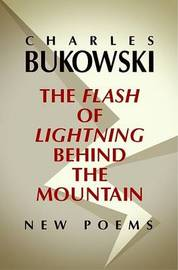 Flash of Lightning behind the Mountain by Charles Bukowski image