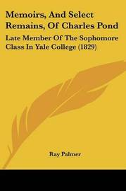 Memoirs, And Select Remains, Of Charles Pond: Late Member Of The Sophomore Class In Yale College (1829) image