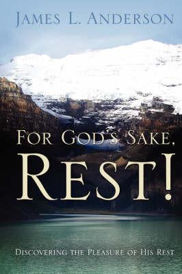 For God's Sake, Rest! by James, L. Anderson