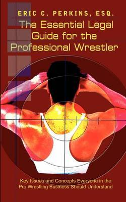The Essential Legal Guide for the Professional Wrestler by Esq Eric C. Perkins image