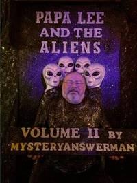 Papa Lee and the Aliens Volume 2 by MYSTERYANSWERMAN
