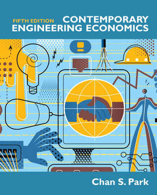 Contemporary Engineering Economics by Chan S. Park