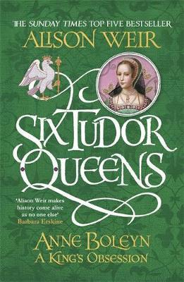 Six Tudor Queens: Anne Boleyn, A King's Obsession by Alison Weir image