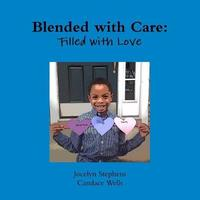 Blended with Care: Filled with Love by Jocelyn Stephens