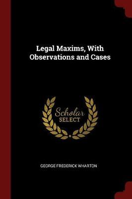 Legal Maxims, with Observations and Cases by George Frederick Wharton image