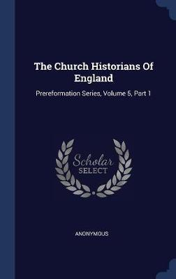 The Church Historians of England by * Anonymous
