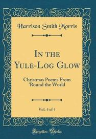 In the Yule-Log Glow, Vol. 4 of 4 by Harrison Smith Morris image