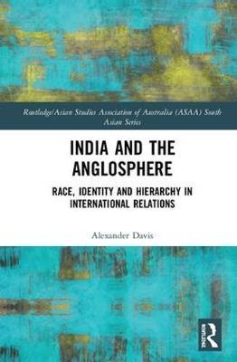 India and the Anglosphere by Alexander E. Davis