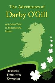 The Adventures of Darby O'Gill and Other Tales of Supernatural Ireland by Herminie Templeton Kavanagh