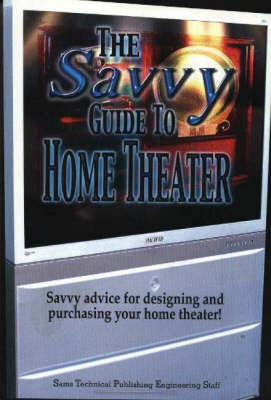 "The Savvy Guide to Home Theater: Savvy Advice for Designing and Purchasing Your Home Theater! by ""Sams Technical Publishing Engineering Staff"" image"